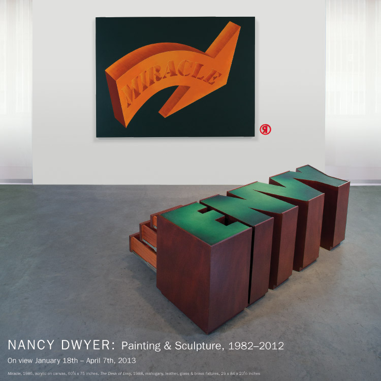 On view: NANCY DWYER, Painting & Sculpture, 1982–2012. January 18th–April 7th, 2013